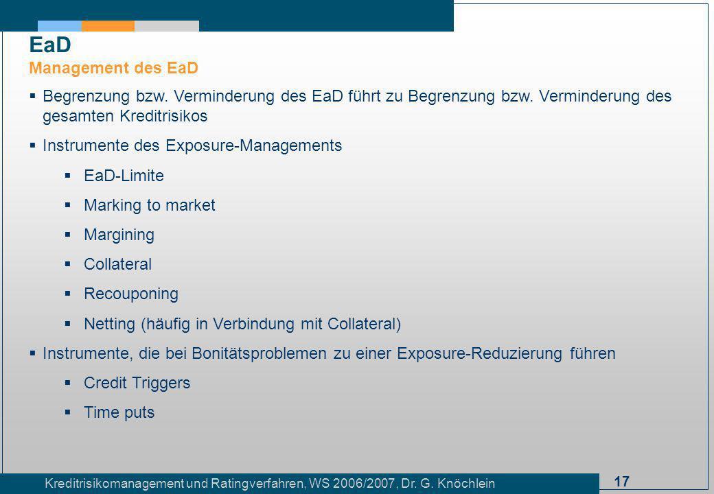17 Kreditrisikomanagement und Ratingverfahren, WS 2006/2007, Dr. G. Knöchlein Begrenzung bzw. Verminderung des EaD führt zu Begrenzung bzw. Verminderu