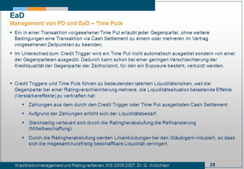 28 Kreditrisikomanagement und Ratingverfahren, WS 2006/2007, Dr. G. Knöchlein Ein in einer Transaktion vorgesehener Time Put erlaubt jeder Gegenpartei