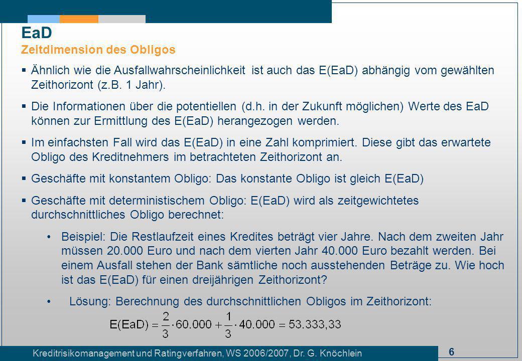 6 Kreditrisikomanagement und Ratingverfahren, WS 2006/2007, Dr. G. Knöchlein Ähnlich wie die Ausfallwahrscheinlichkeit ist auch das E(EaD) abhängig vo