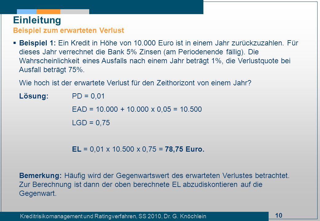 10 Kreditrisikomanagement und Ratingverfahren, SS 2010, Dr. G. Knöchlein Einleitung Beispiel zum erwarteten Verlust Beispiel 1: Ein Kredit in Höhe von