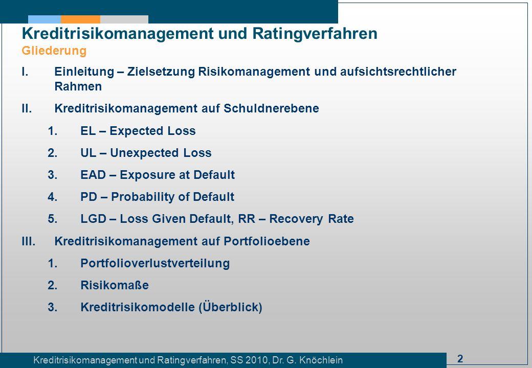 2 Kreditrisikomanagement und Ratingverfahren, SS 2010, Dr. G. Knöchlein Kreditrisikomanagement und Ratingverfahren Gliederung I.Einleitung – Zielsetzu