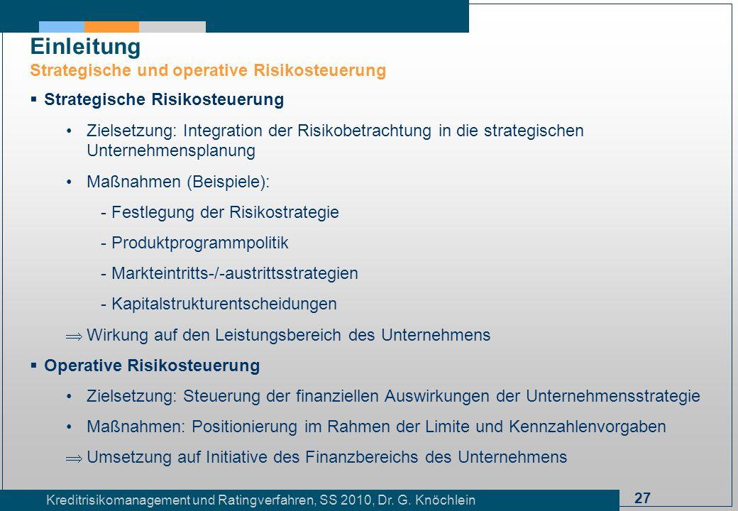27 Kreditrisikomanagement und Ratingverfahren, SS 2010, Dr. G. Knöchlein Einleitung Strategische und operative Risikosteuerung Strategische Risikosteu