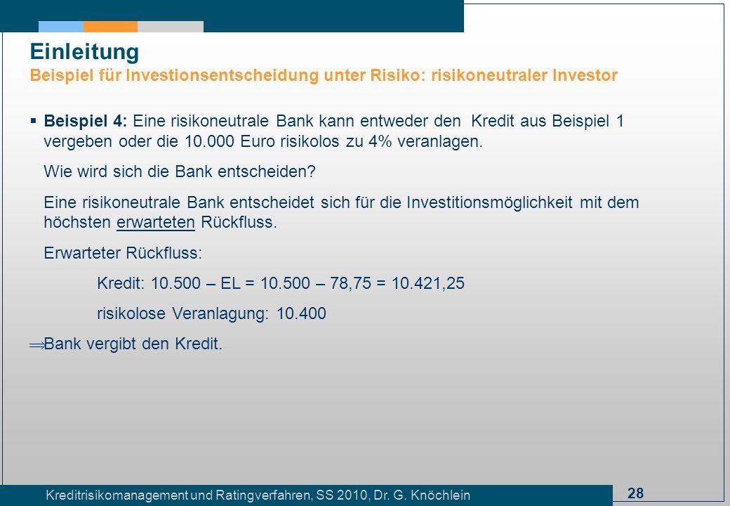 28 Kreditrisikomanagement und Ratingverfahren, SS 2010, Dr. G. Knöchlein Einleitung Beispiel für Investionsentscheidung unter Risiko: risikoneutraler