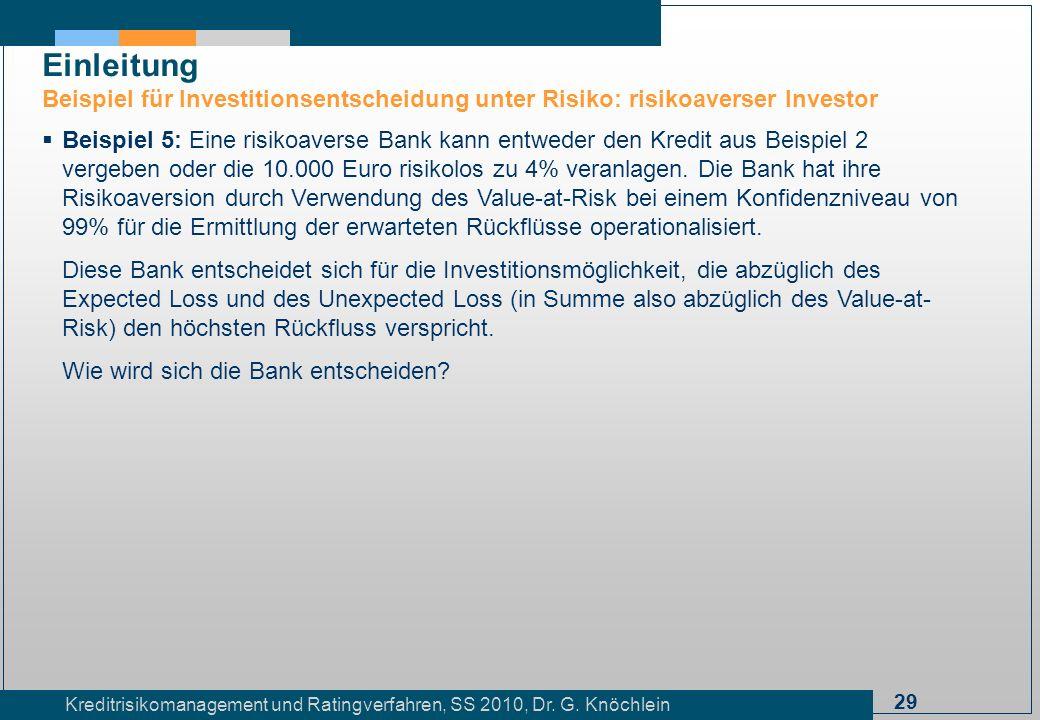 29 Kreditrisikomanagement und Ratingverfahren, SS 2010, Dr. G. Knöchlein Einleitung Beispiel für Investitionsentscheidung unter Risiko: risikoaverser