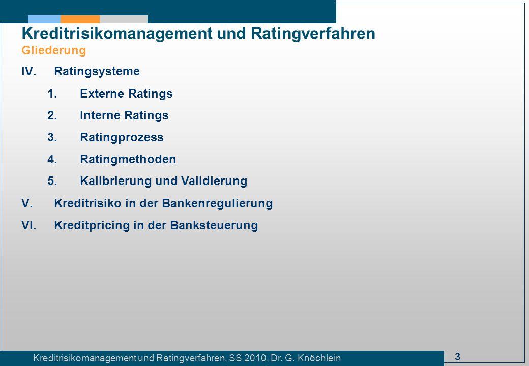 3 Kreditrisikomanagement und Ratingverfahren, SS 2010, Dr. G. Knöchlein Kreditrisikomanagement und Ratingverfahren Gliederung IV.Ratingsysteme 1.Exter
