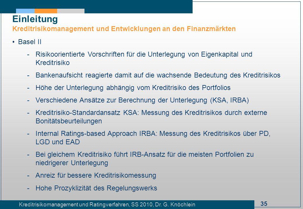 35 Kreditrisikomanagement und Ratingverfahren, SS 2010, Dr. G. Knöchlein Einleitung Kreditrisikomanagement und Entwicklungen an den Finanzmärkten Base