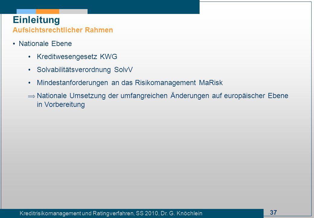 37 Kreditrisikomanagement und Ratingverfahren, SS 2010, Dr. G. Knöchlein Einleitung Aufsichtsrechtlicher Rahmen Nationale Ebene Kreditwesengesetz KWG