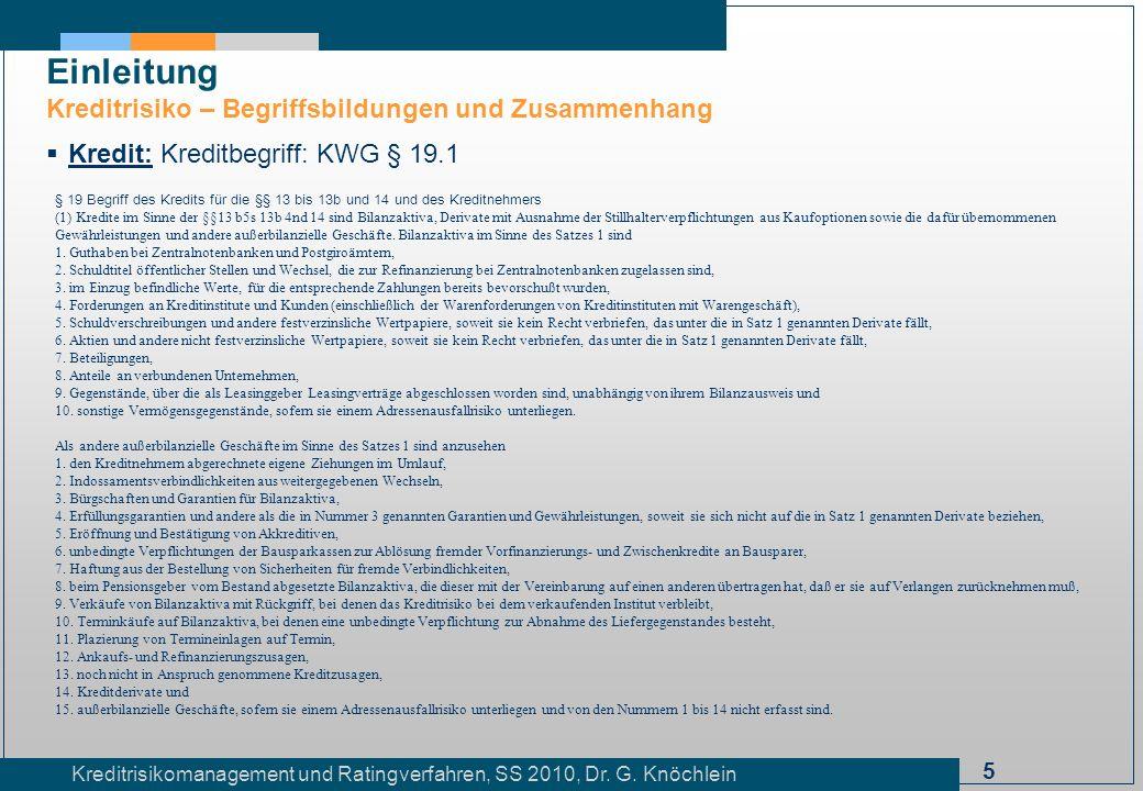 5 Kreditrisikomanagement und Ratingverfahren, SS 2010, Dr. G. Knöchlein Einleitung Kreditrisiko – Begriffsbildungen und Zusammenhang Kredit: Kreditbeg
