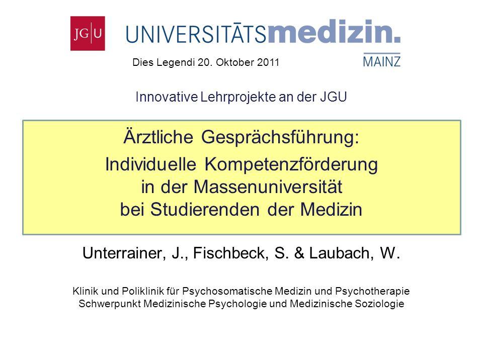 Innovative Lehrprojekte an der JGU Ärztliche Gesprächsführung: Individuelle Kompetenzförderung in der Massenuniversität bei Studierenden der Medizin Unterrainer, J., Fischbeck, S.