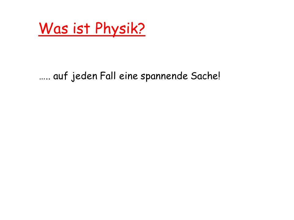 Was ist Physik? ….. auf jeden Fall eine spannende Sache!