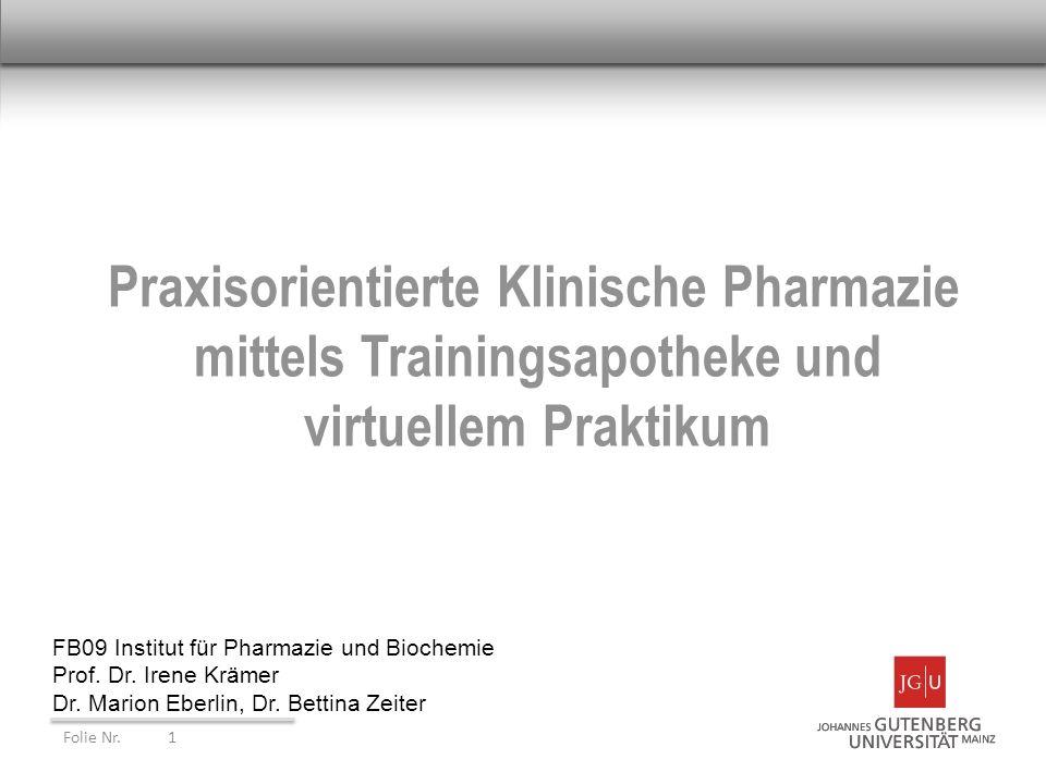 Praxisorientierte Klinische Pharmazie mittels Trainingsapotheke und virtuellem Praktikum Folie Nr. 1 FB09 Institut für Pharmazie und Biochemie Prof. D