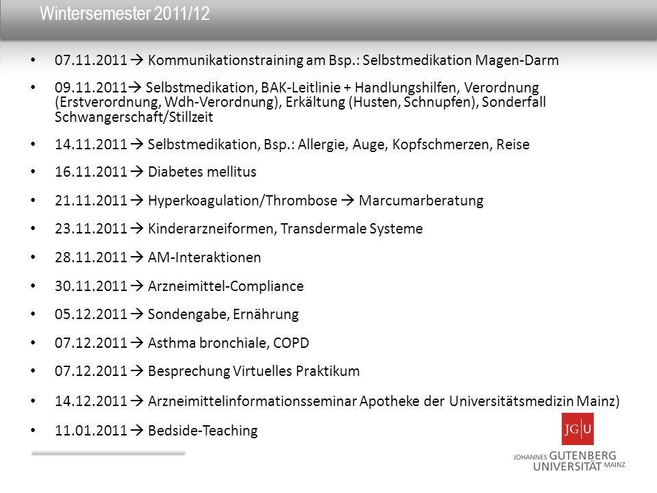 Wintersemester 2011/12 07.11.2011 Kommunikationstraining am Bsp.: Selbstmedikation Magen-Darm 09.11.2011 Selbstmedikation, BAK-Leitlinie + Handlungshi