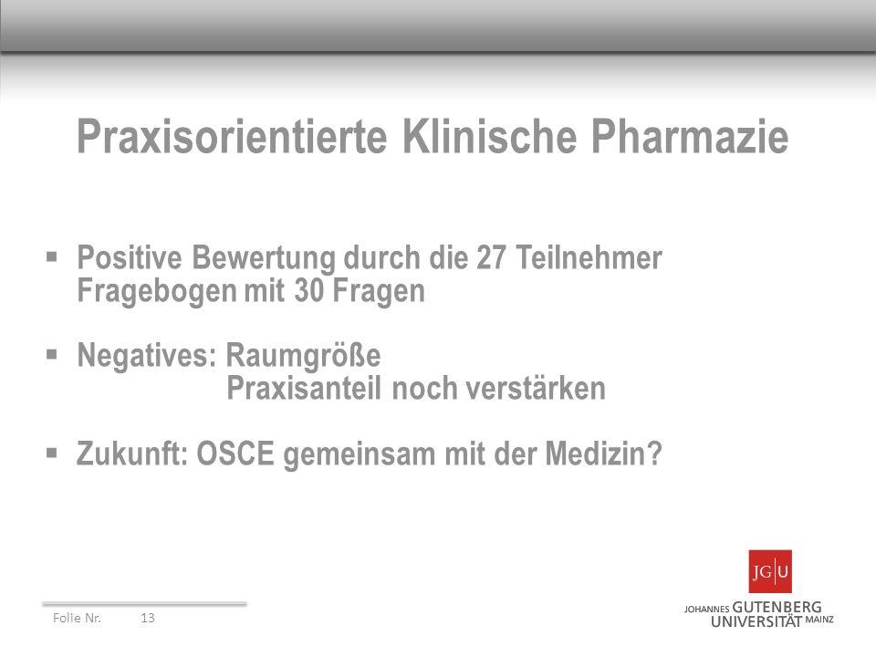Praxisorientierte Klinische Pharmazie Positive Bewertung durch die 27 Teilnehmer Fragebogen mit 30 Fragen Negatives: Raumgröße Praxisanteil noch verst