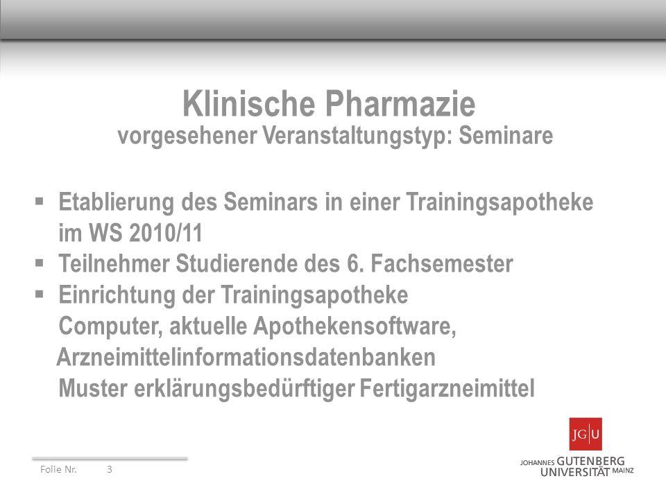 Klinische Pharmazie vorgesehener Veranstaltungstyp: Seminare Etablierung des Seminars in einer Trainingsapotheke im WS 2010/11 Teilnehmer Studierende