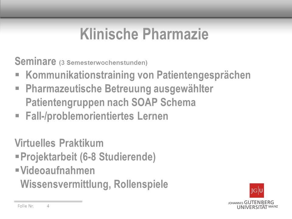 Klinische Pharmazie Seminare (3 Semesterwochenstunden) Kommunikationstraining von Patientengesprächen Pharmazeutische Betreuung ausgewählter Patienten
