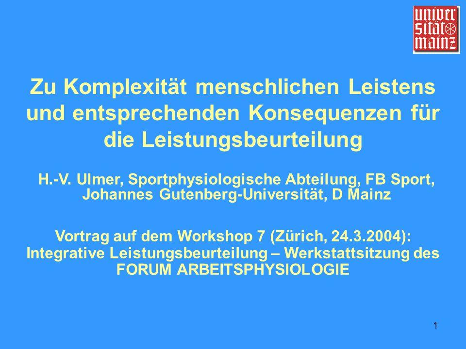 1 Zu Komplexität menschlichen Leistens und entsprechenden Konsequenzen für die Leistungsbeurteilung H.-V. Ulmer, Sportphysiologische Abteilung, FB Spo