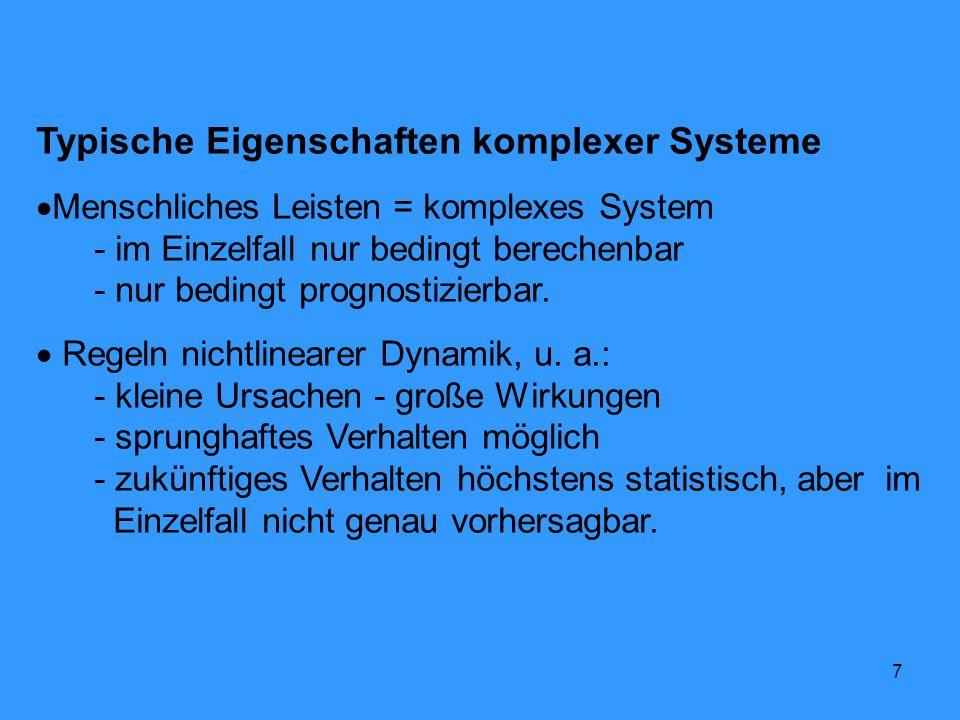 7 Typische Eigenschaften komplexer Systeme Menschliches Leisten = komplexes System - im Einzelfall nur bedingt berechenbar - nur bedingt prognostizier