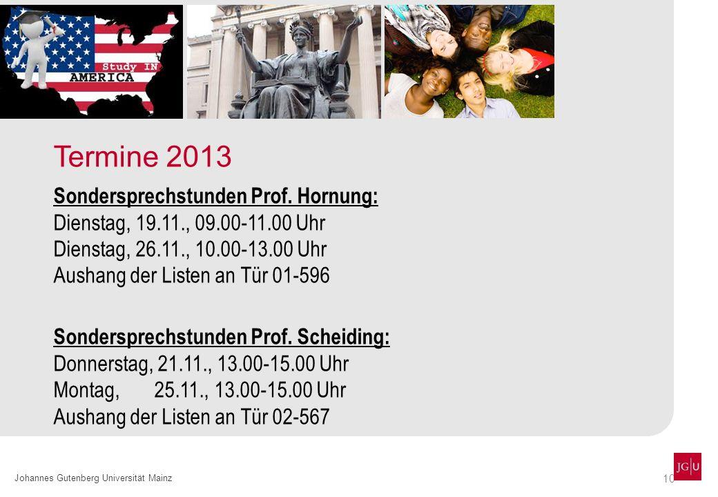 10 Johannes Gutenberg Universität Mainz Termine 2013 Sondersprechstunden Prof. Hornung: Dienstag, 19.11., 09.00-11.00 Uhr Dienstag, 26.11., 10.00-13.0