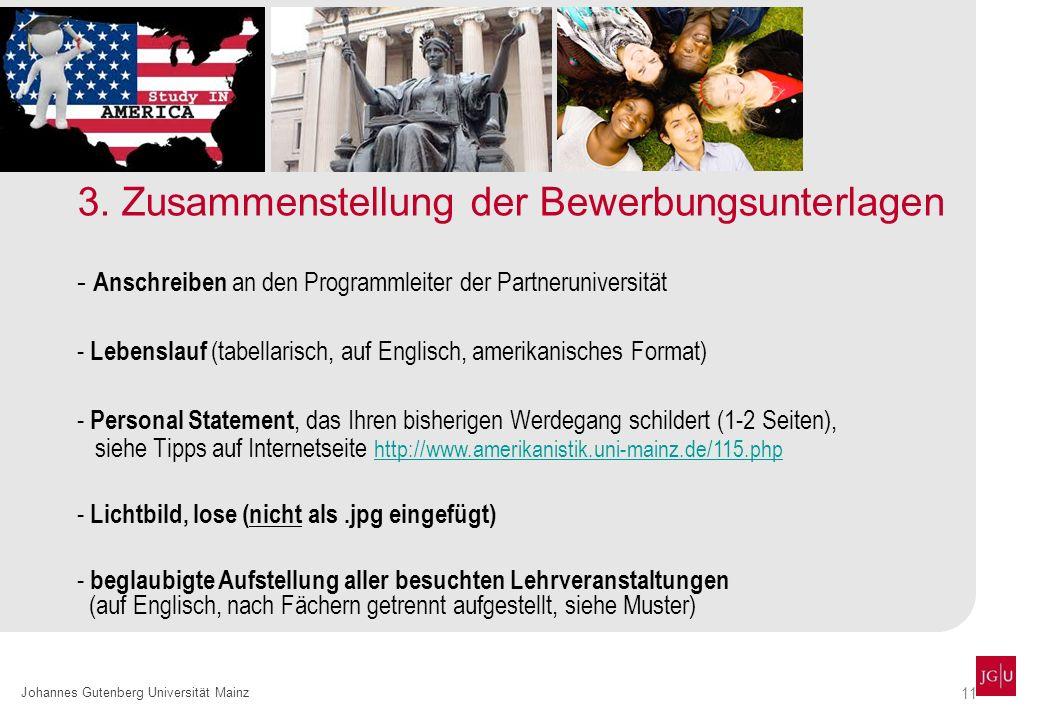 11 Johannes Gutenberg Universität Mainz 3. Zusammenstellung der Bewerbungsunterlagen - Anschreiben an den Programmleiter der Partneruniversität - Lebe