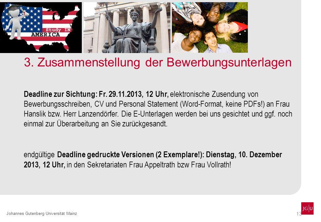 13 Johannes Gutenberg Universität Mainz 3. Zusammenstellung der Bewerbungsunterlagen Deadline zur Sichtung: Fr. 29.11.2013, 12 Uhr, elektronische Zuse