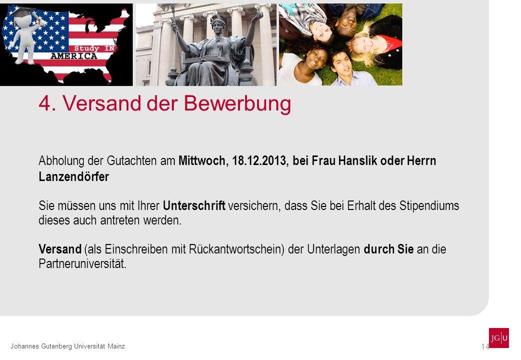 14 Johannes Gutenberg Universität Mainz 4. Versand der Bewerbung Abholung der Gutachten am Mittwoch, 18.12.2013, bei Frau Hanslik oder Herrn Lanzendör