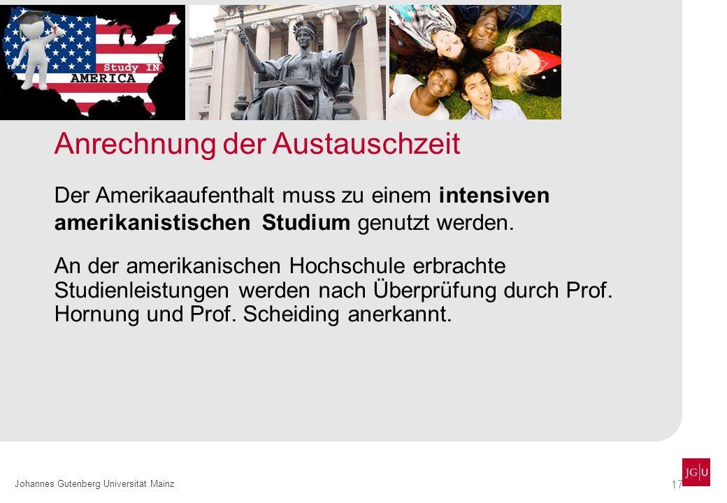 17 Johannes Gutenberg Universität Mainz Anrechnung der Austauschzeit Der Amerikaaufenthalt muss zu einem intensiven amerikanistischen Studium genutzt werden.