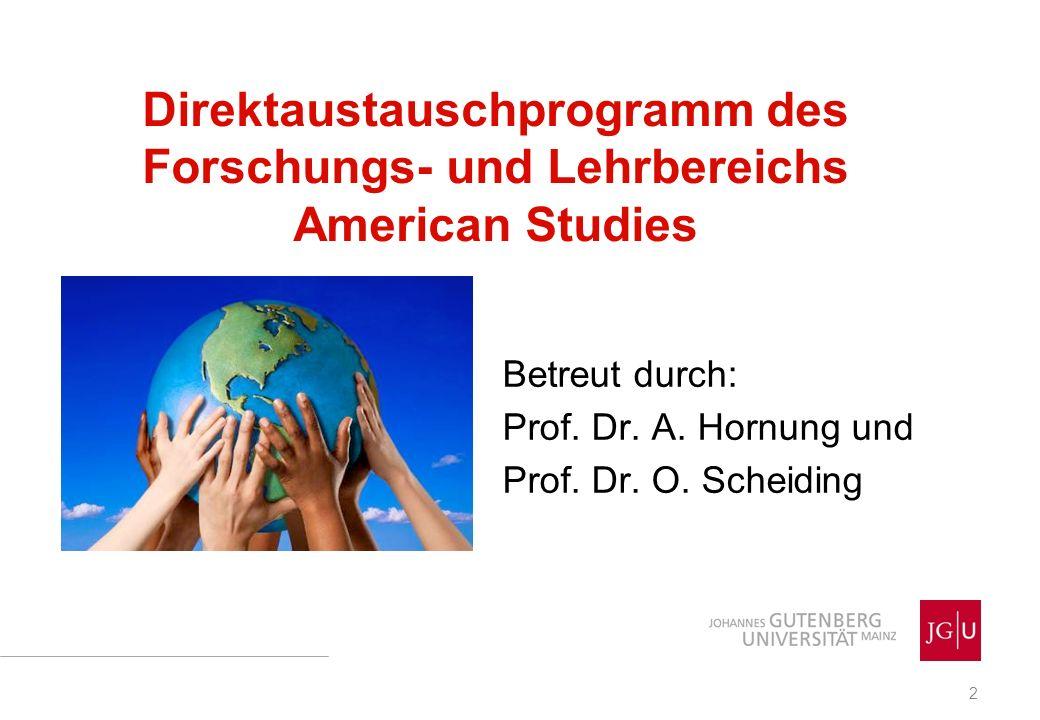 2 Betreut durch: Prof. Dr. A. Hornung und Prof. Dr. O. Scheiding Direktaustauschprogramm des Forschungs- und Lehrbereichs American Studies