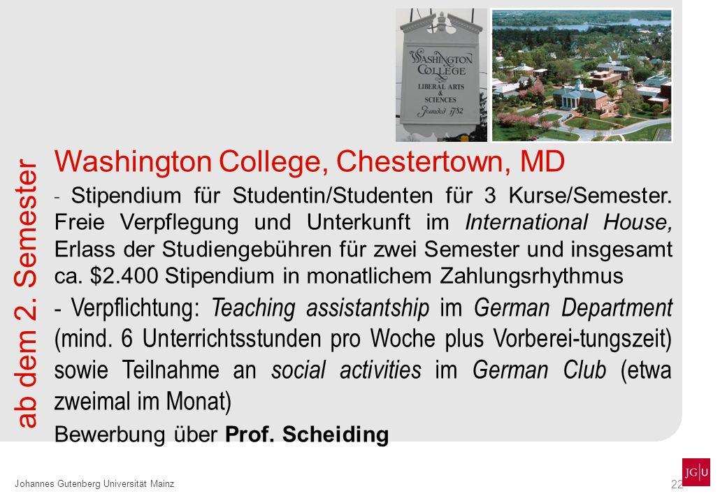 22 Johannes Gutenberg Universität Mainz Washington College, Chestertown, MD - Stipendium für Studentin/Studenten für 3 Kurse/Semester. Freie Verpflegu