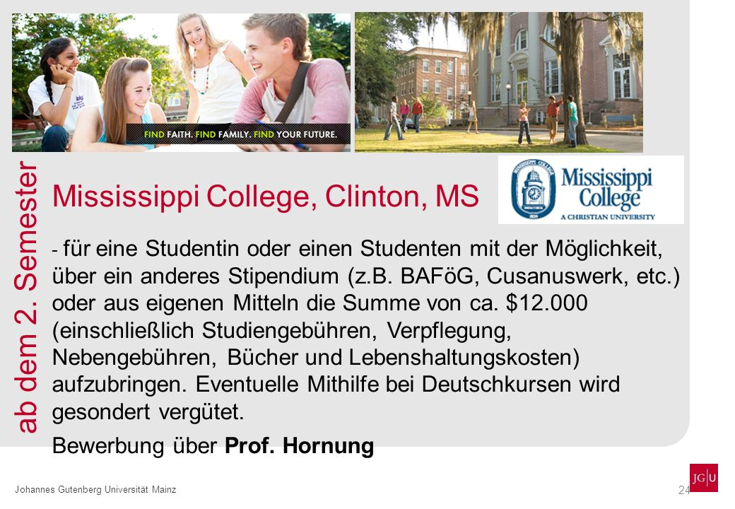 24 Johannes Gutenberg Universität Mainz Mississippi College, Clinton, MS - für eine Studentin oder einen Studenten mit der Möglichkeit, über ein anderes Stipendium (z.B.