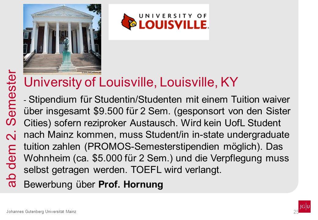 25 Johannes Gutenberg Universität Mainz University of Louisville, Louisville, KY - Stipendium für Studentin/Studenten mit einem Tuition waiver über insgesamt $9.500 für 2 Sem.
