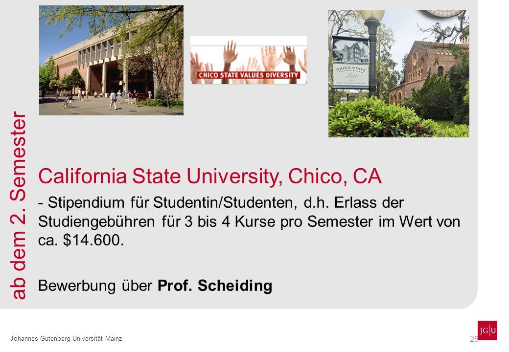 26 Johannes Gutenberg Universität Mainz California State University, Chico, CA - Stipendium für Studentin/Studenten, d.h. Erlass der Studiengebühren f
