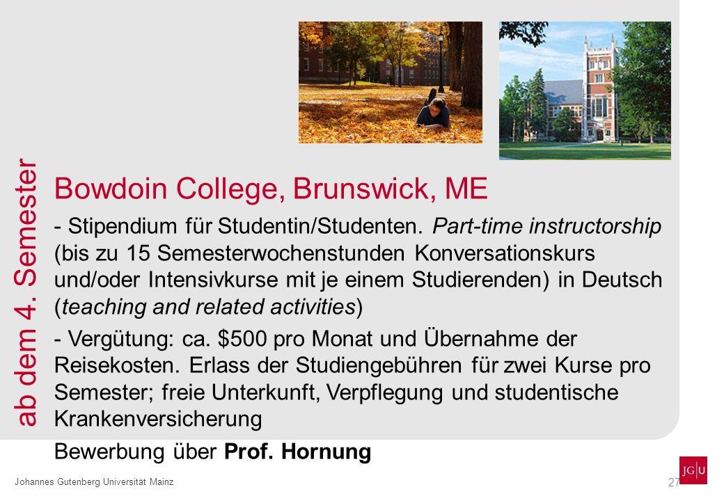 27 Johannes Gutenberg Universität Mainz Bowdoin College, Brunswick, ME - Stipendium für Studentin/Studenten. Part-time instructorship (bis zu 15 Semes