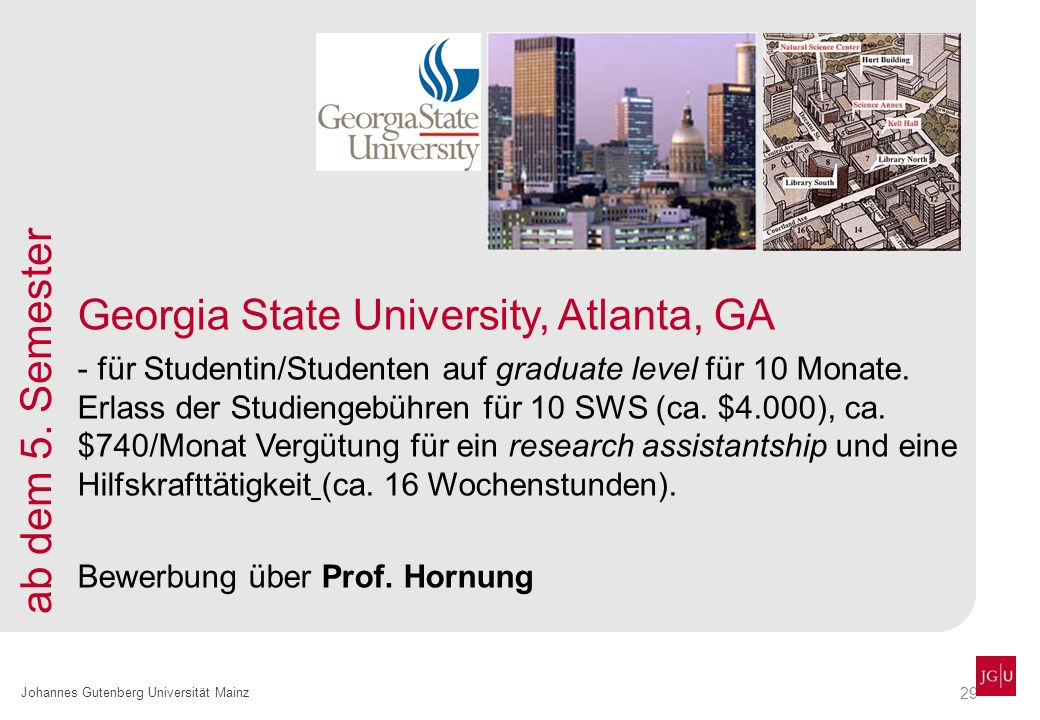 29 Johannes Gutenberg Universität Mainz Georgia State University, Atlanta, GA - für Studentin/Studenten auf graduate level für 10 Monate. Erlass der S
