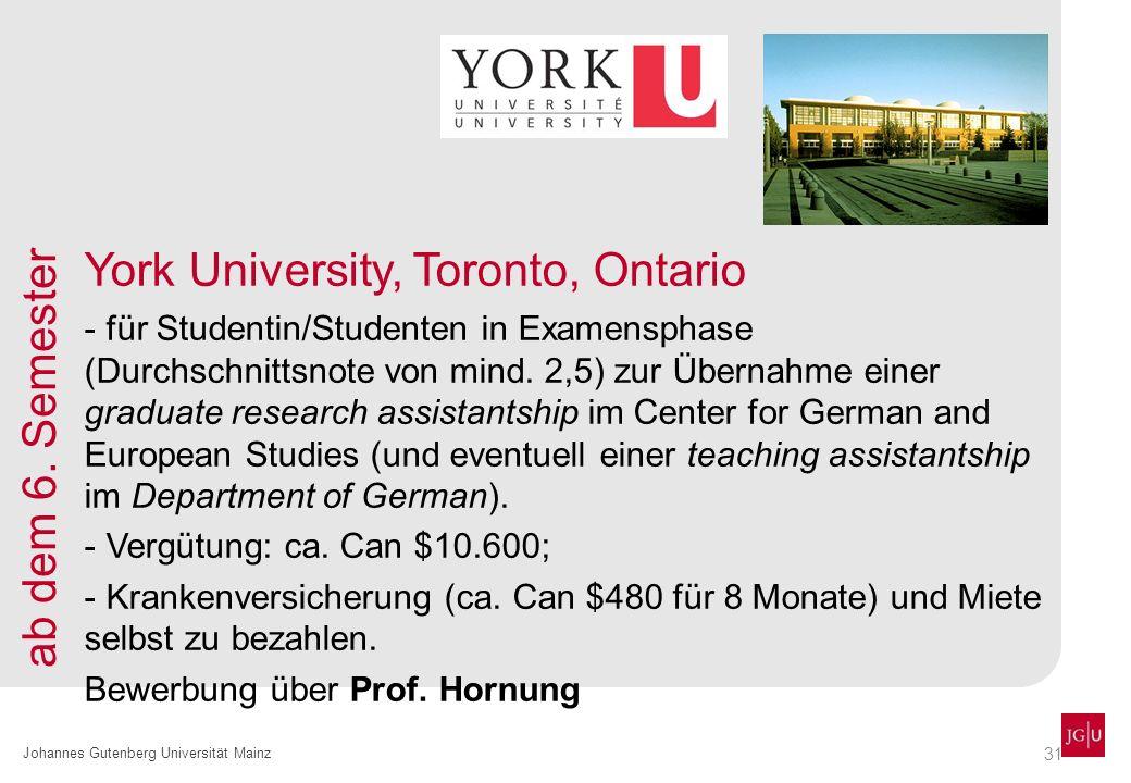 31 Johannes Gutenberg Universität Mainz York University, Toronto, Ontario - für Studentin/Studenten in Examensphase (Durchschnittsnote von mind. 2,5)