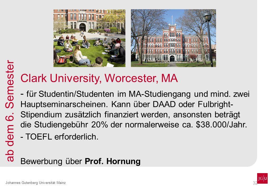32 Johannes Gutenberg Universität Mainz Clark University, Worcester, MA - für Studentin/Studenten im MA-Studiengang und mind. zwei Hauptseminarscheine