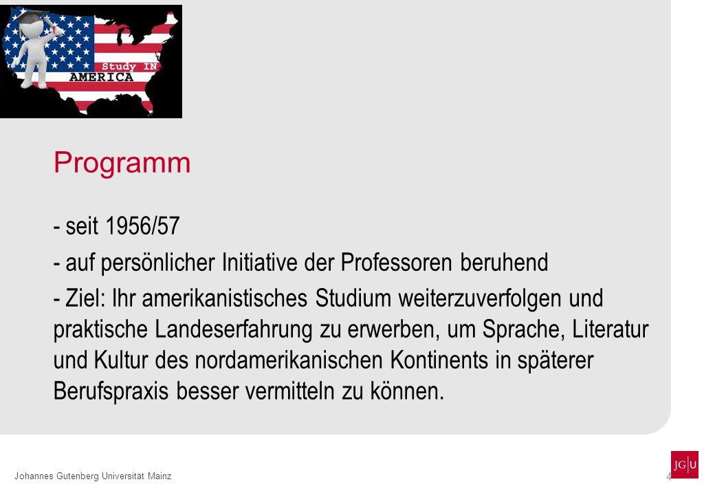 4 Johannes Gutenberg Universität Mainz Programm - seit 1956/57 - auf persönlicher Initiative der Professoren beruhend - Ziel: Ihr amerikanistisches St