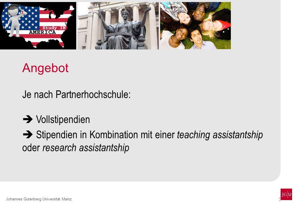 5 Johannes Gutenberg Universität Mainz Angebot Je nach Partnerhochschule: Vollstipendien Stipendien in Kombination mit einer teaching assistantship oder research assistantship