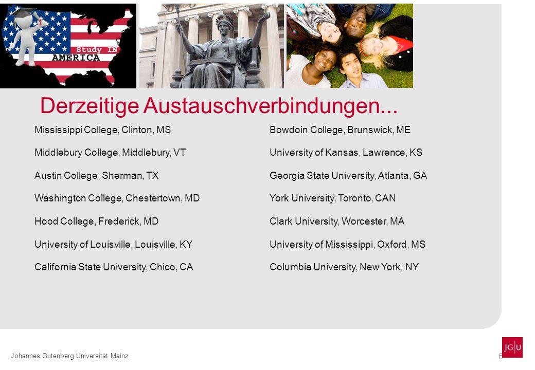 6 Johannes Gutenberg Universität Mainz Derzeitige Austauschverbindungen... Mississippi College, Clinton, MS Middlebury College, Middlebury, VT Austin