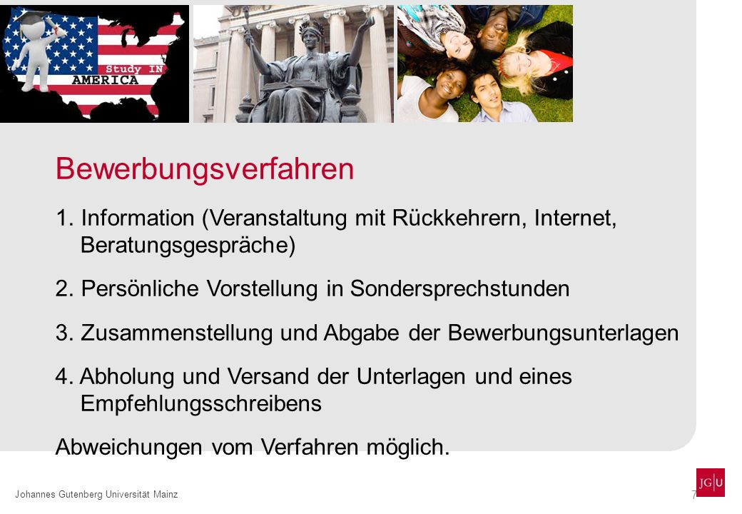 7 Johannes Gutenberg Universität Mainz Bewerbungsverfahren 1. Information (Veranstaltung mit Rückkehrern, Internet, Beratungsgespräche) 2. Persönliche