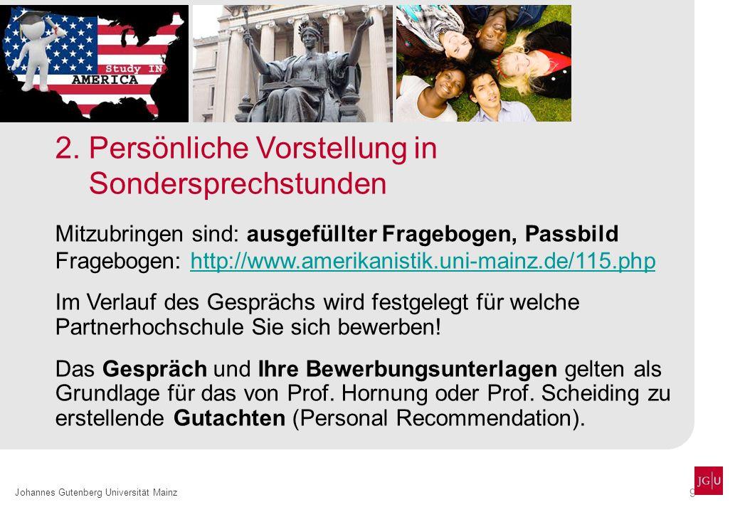 9 Johannes Gutenberg Universität Mainz 2. Persönliche Vorstellung in Sondersprechstunden Mitzubringen sind: ausgefüllter Fragebogen, Passbild Fragebog