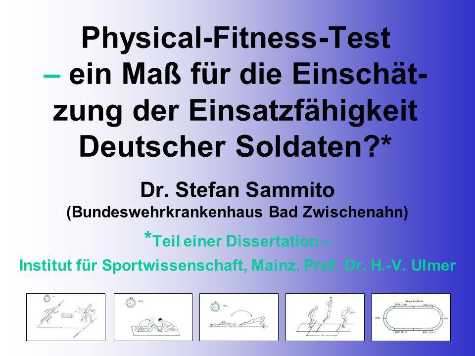17.11.20061 Sammito, S.: Physical-Fitness-Test Physical-Fitness-Test – ein Maß für die Einschät- zung der Einsatzfähigkeit Deutscher Soldaten?* Dr. St