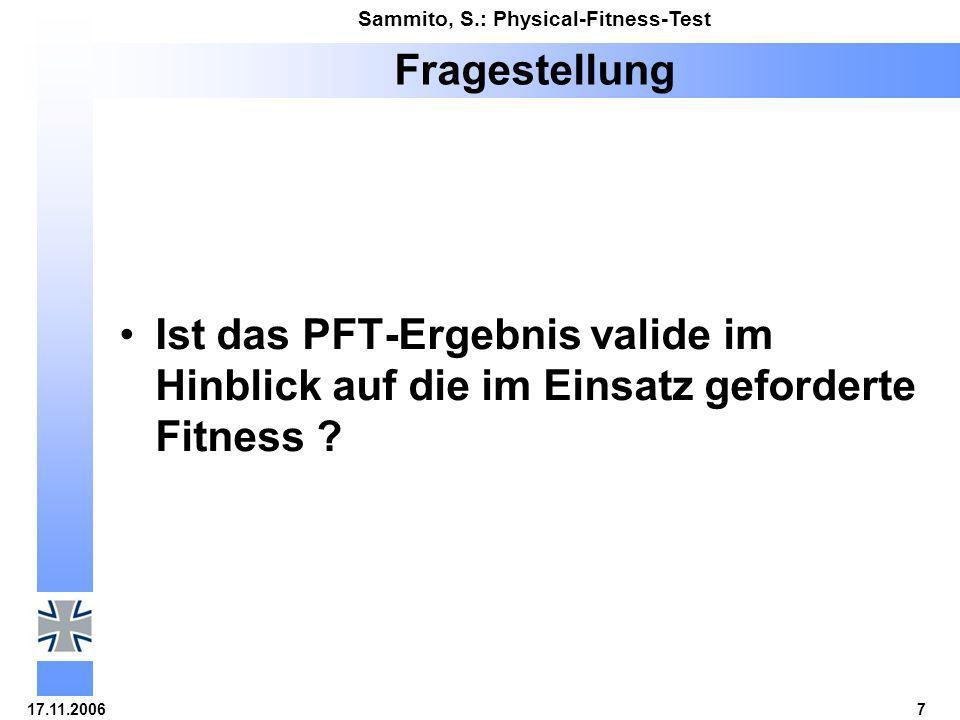 17.11.20067 Sammito, S.: Physical-Fitness-Test Fragestellung Ist das PFT-Ergebnis valide im Hinblick auf die im Einsatz geforderte Fitness ?