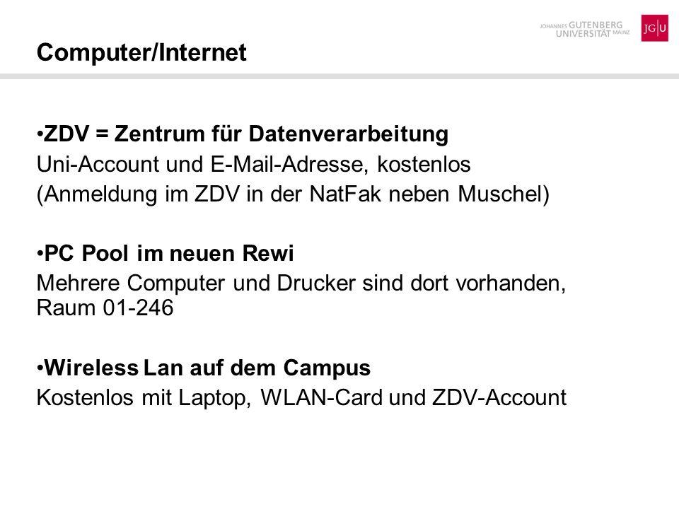 Computer/Internet ZDV = Zentrum für Datenverarbeitung Uni-Account und E-Mail-Adresse, kostenlos (Anmeldung im ZDV in der NatFak neben Muschel) PC Pool