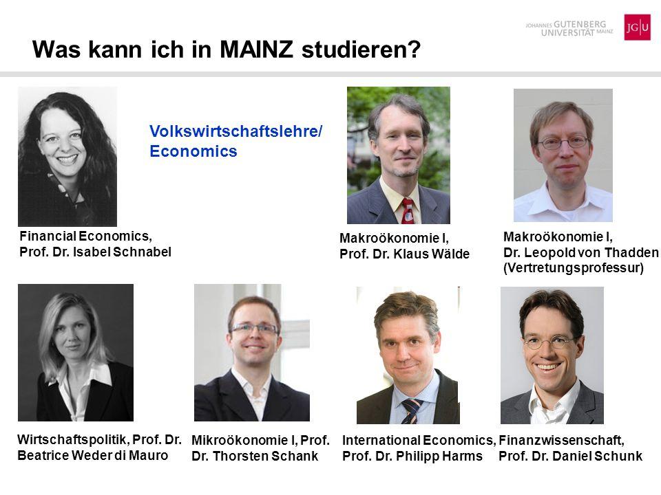 Was kann ich in MAINZ studieren? Finanzwissenschaft, Prof. Dr. Daniel Schunk Volkswirtschaftslehre/ Economics International Economics, Prof. Dr. Phili
