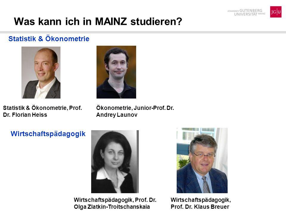 Was kann ich in MAINZ studieren? Statistik & Ökonometrie Wirtschaftspädagogik Wirtschaftspädagogik, Prof. Dr. Olga Zlatkin-Troitschanskaia Wirtschafts
