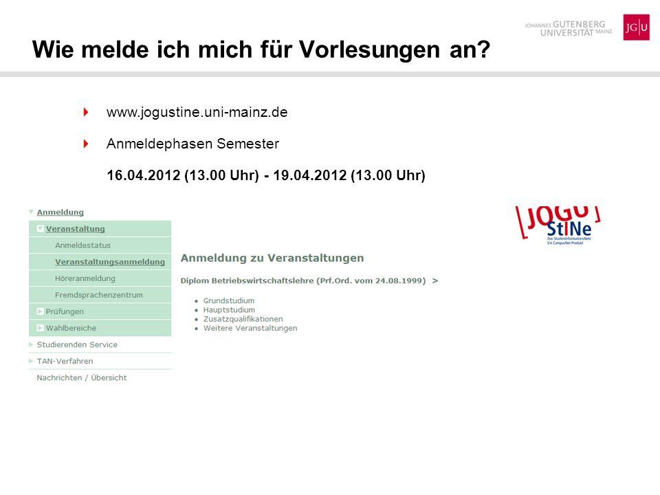 Wie melde ich mich für Vorlesungen an? www.jogustine.uni-mainz.de Anmeldephasen Semester 16.04.2012 (13.00 Uhr) - 19.04.2012 (13.00 Uhr)