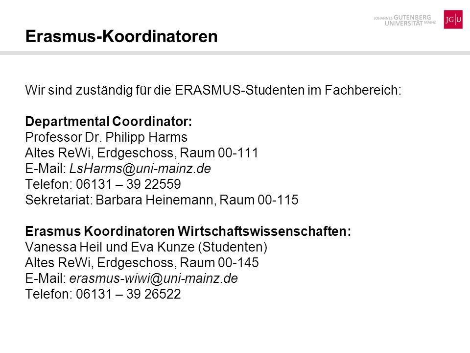 Wir sind zuständig für die ERASMUS-Studenten im Fachbereich: Departmental Coordinator: Professor Dr. Philipp Harms Altes ReWi, Erdgeschoss, Raum 00-11