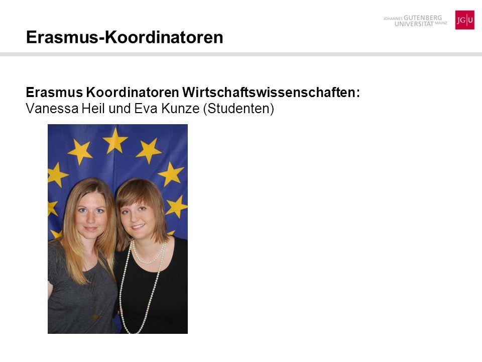 Erasmus Koordinatoren Wirtschaftswissenschaften: Vanessa Heil und Eva Kunze (Studenten) Erasmus-Koordinatoren