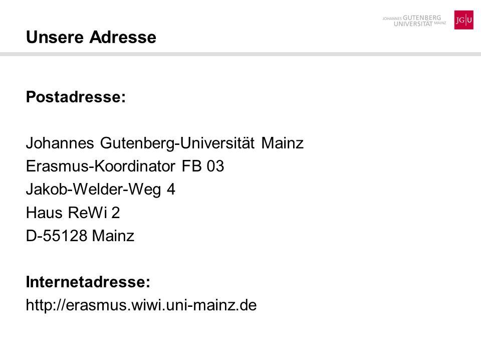 Postadresse: Johannes Gutenberg-Universität Mainz Erasmus-Koordinator FB 03 Jakob-Welder-Weg 4 Haus ReWi 2 D-55128 Mainz Internetadresse: http://erasm