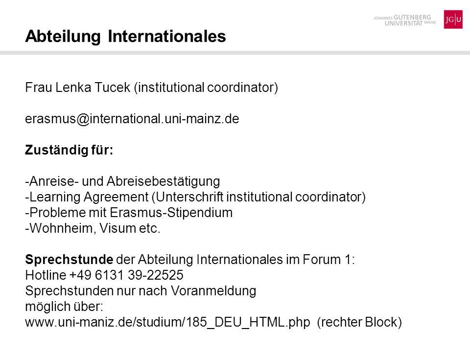Abteilung Internationales Frau Lenka Tucek (institutional coordinator) erasmus@international.uni-mainz.de Zuständig für: -Anreise- und Abreisebestätig